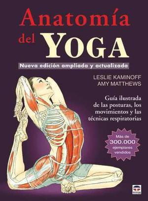 Anatomia yoga / yoga anatomy leslie kaminoff 6 libros pdf