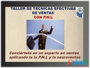 TALLER DE TACNICAS EFECTIVAS DE VENTAS CON P.N.L Y NEUROVENTAS