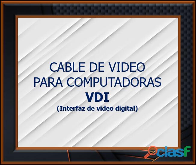 CABLE DE VIDEO PARA COMPUTADORAS VDI (Interfaz de video digital)